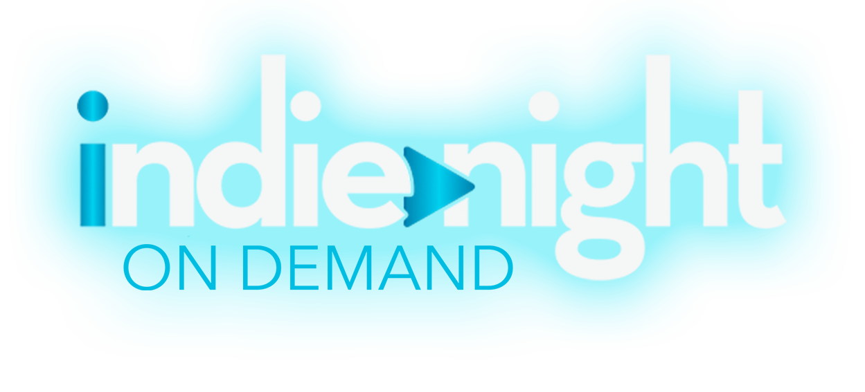 Indie Night On Demand  |  The Worlds First Weekly Indie Film festival